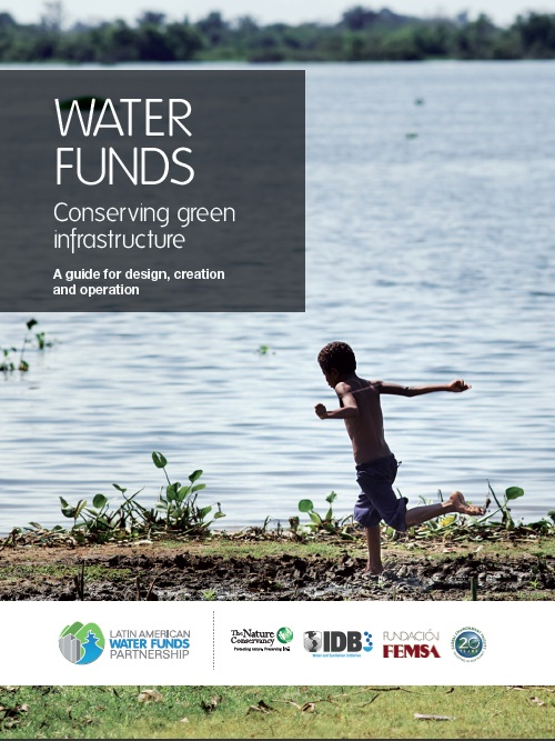 water funds  conserving green infrastructure  a guide for design  creation and operation